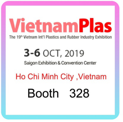 VIETNAM PLAS 2019(Date is 3-6 Oct, 2019,Booth No.is 328) Welcome to visit us!